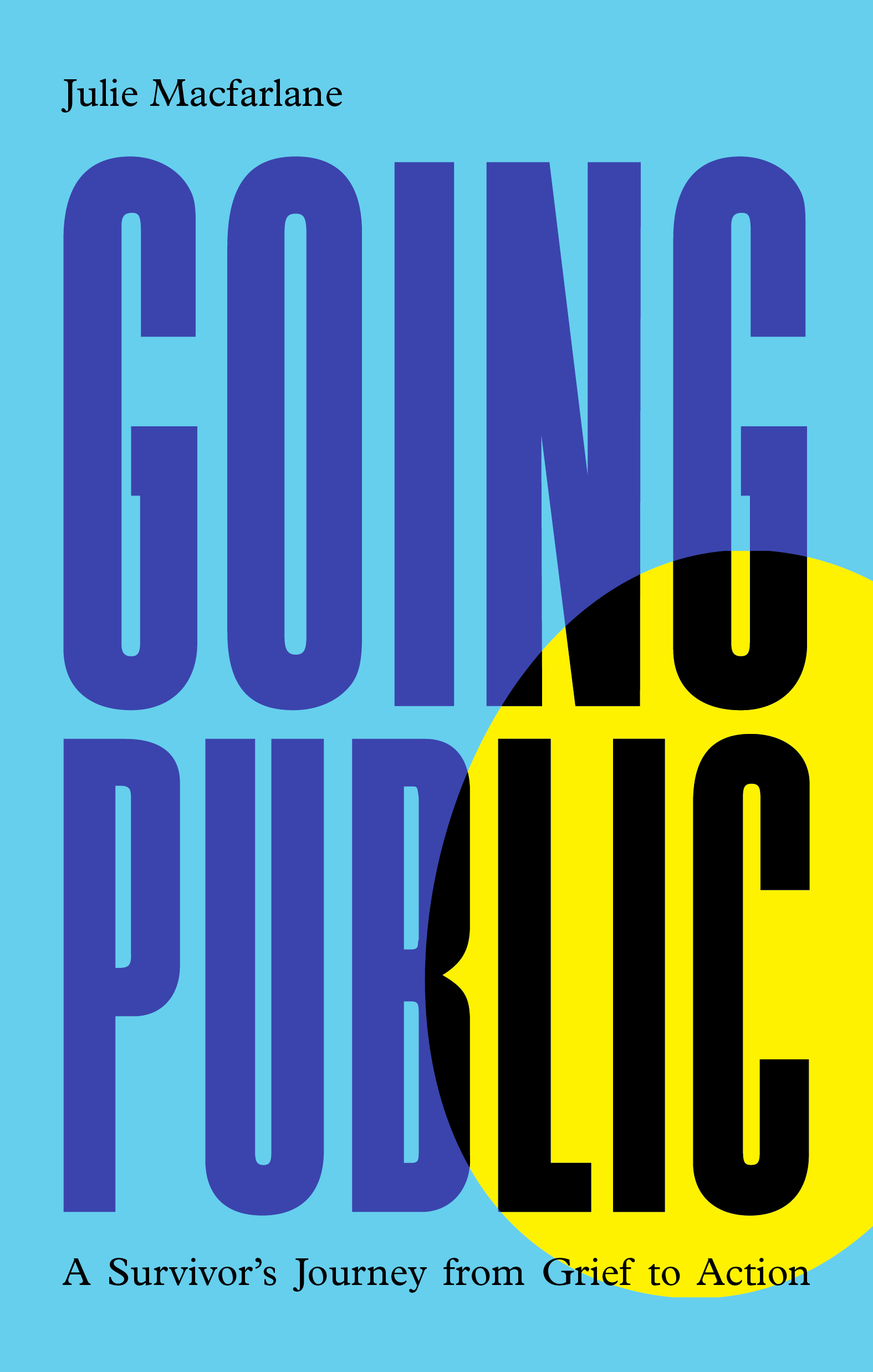 Going Public: A Survivor's Journey from Grief to Action