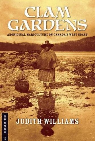 Clam Gardens: Aboriginal Mariculture on Canada's West Coast