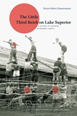The Little Third Reich on Lake Superior: A History of Canadian Internment Camp R