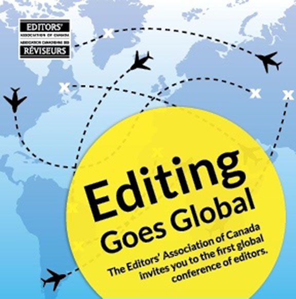 Editing Goes Global.̇ The Editors' Association of Canada invites you to the first global conference of editors.