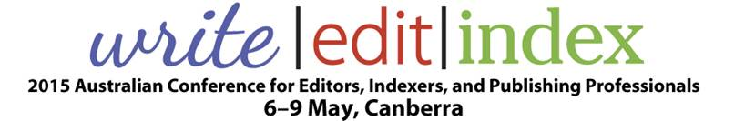 Write|Edit|Index.̇ 2015 Australian Conference for Editors, Indexers, and Publishing Professionals